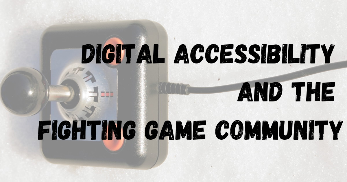 Digital Accessibility and the Fighting Game Community